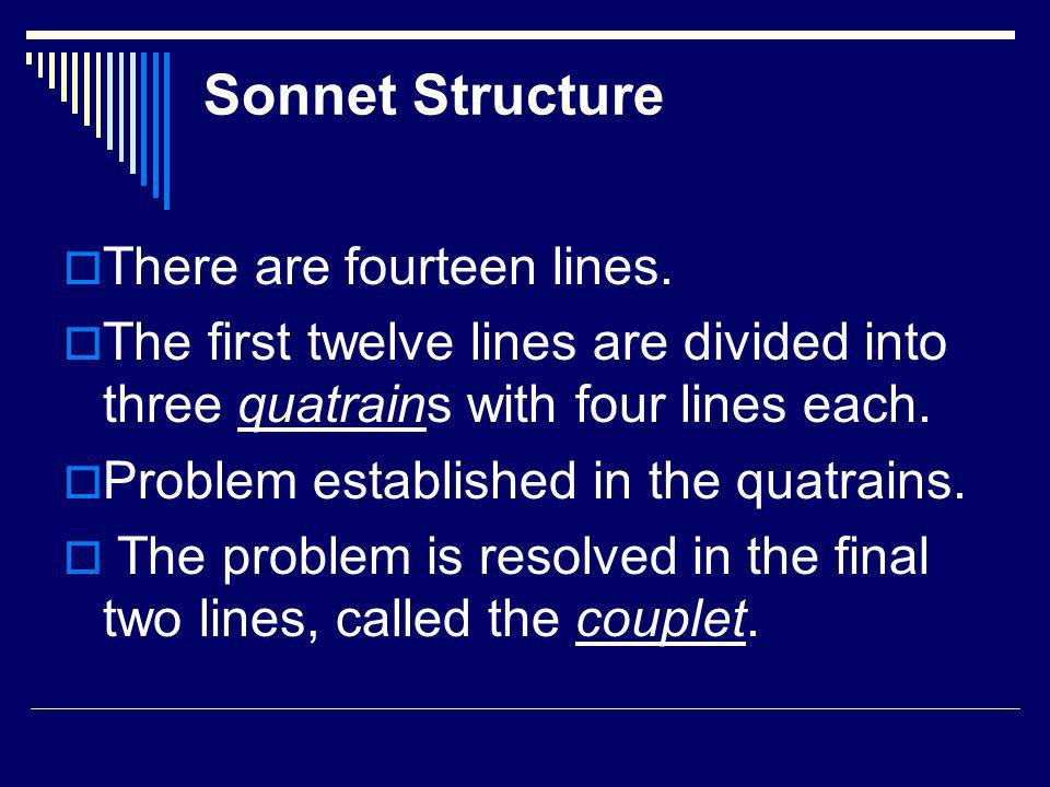 Sonnet Structure There are fourteen lines.