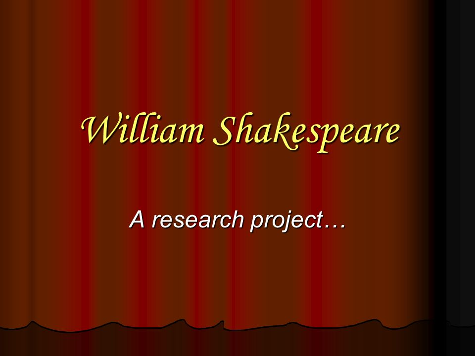 William Shakespeare A research project…