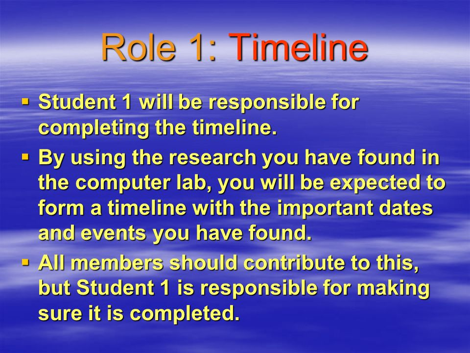 Role 1: Timeline Student 1 will be responsible for completing the timeline.