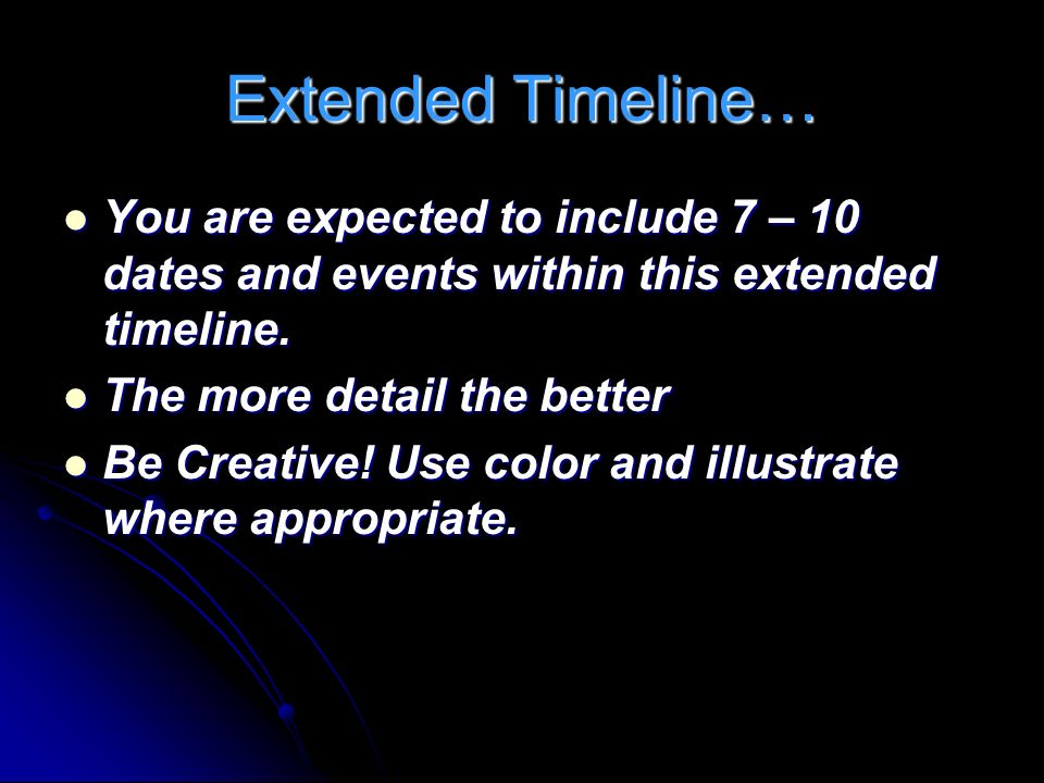 Extended Timeline… You are expected to include 7 – 10 dates and events within this extended timeline.