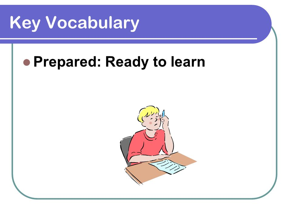 Key Vocabulary Prepared: Ready to learn