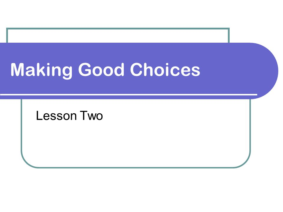 Making Good Choices Lesson Two