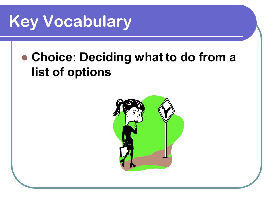 Key Vocabulary Choice: Deciding what to do from a list of options