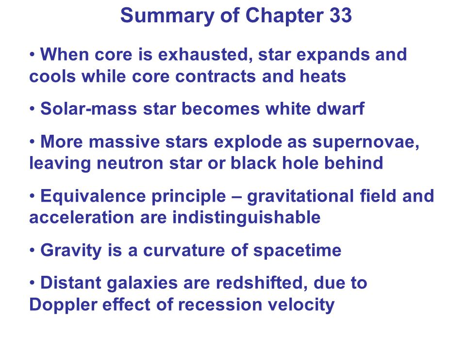 Summary of Chapter 33 When core is exhausted, star expands and cools while core contracts and heats.