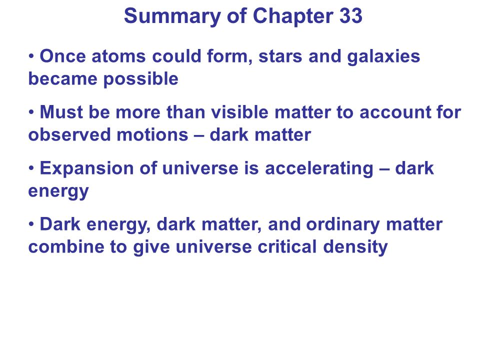 Summary of Chapter 33 Once atoms could form, stars and galaxies became possible.