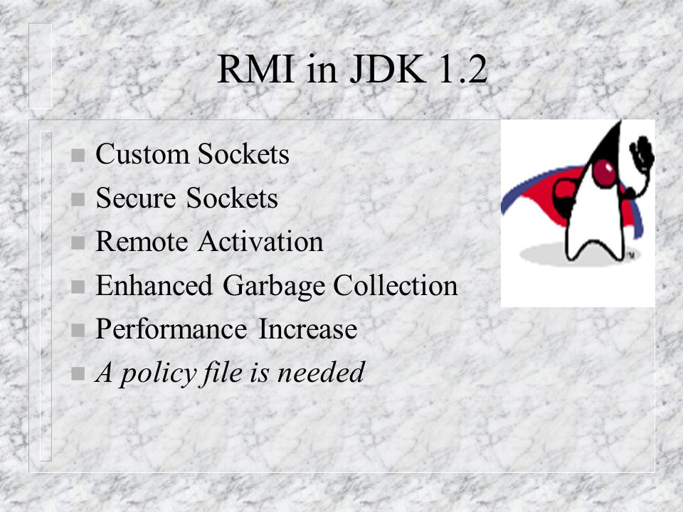 RMI in JDK 1.2 Custom Sockets Secure Sockets Remote Activation