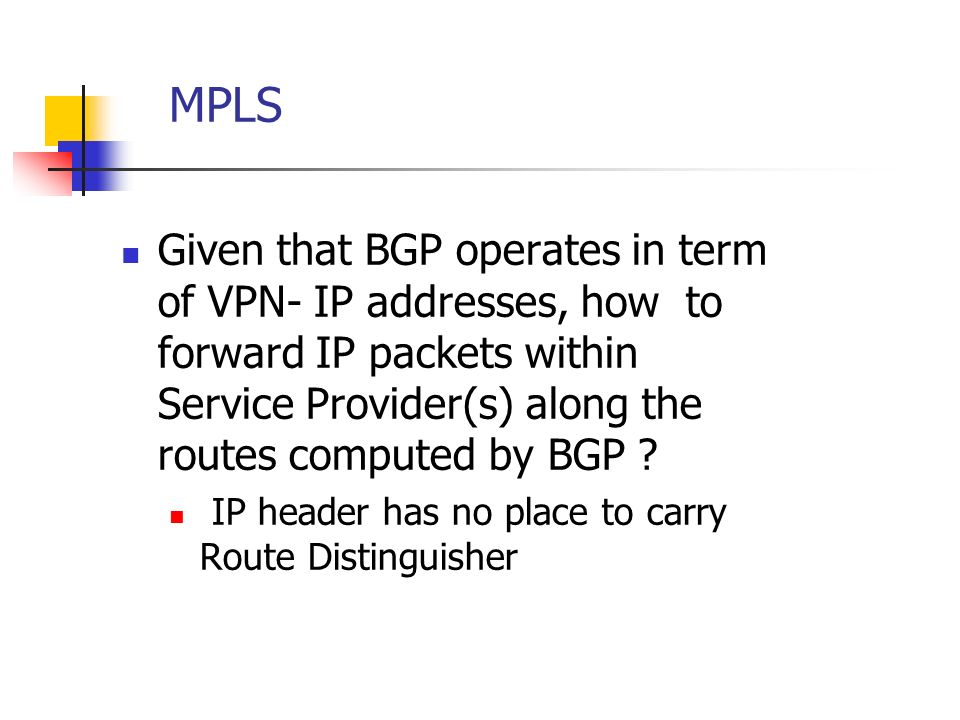 MPLS Given that BGP operates in term of VPN- IP addresses, how to forward IP packets within Service Provider(s) along the routes computed by BGP
