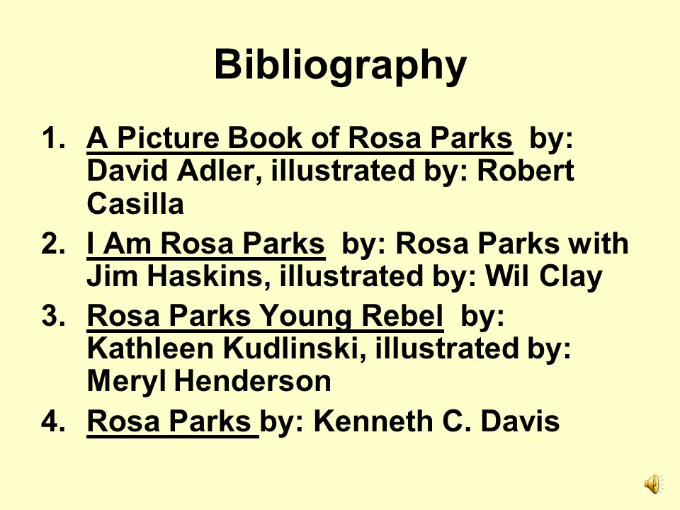 Bibliography A Picture Book of Rosa Parks by: David Adler, illustrated by: Robert Casilla.