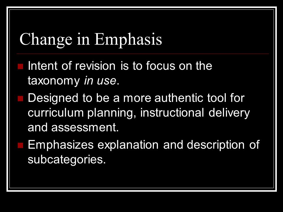 Change in Emphasis Intent of revision is to focus on the taxonomy in use.