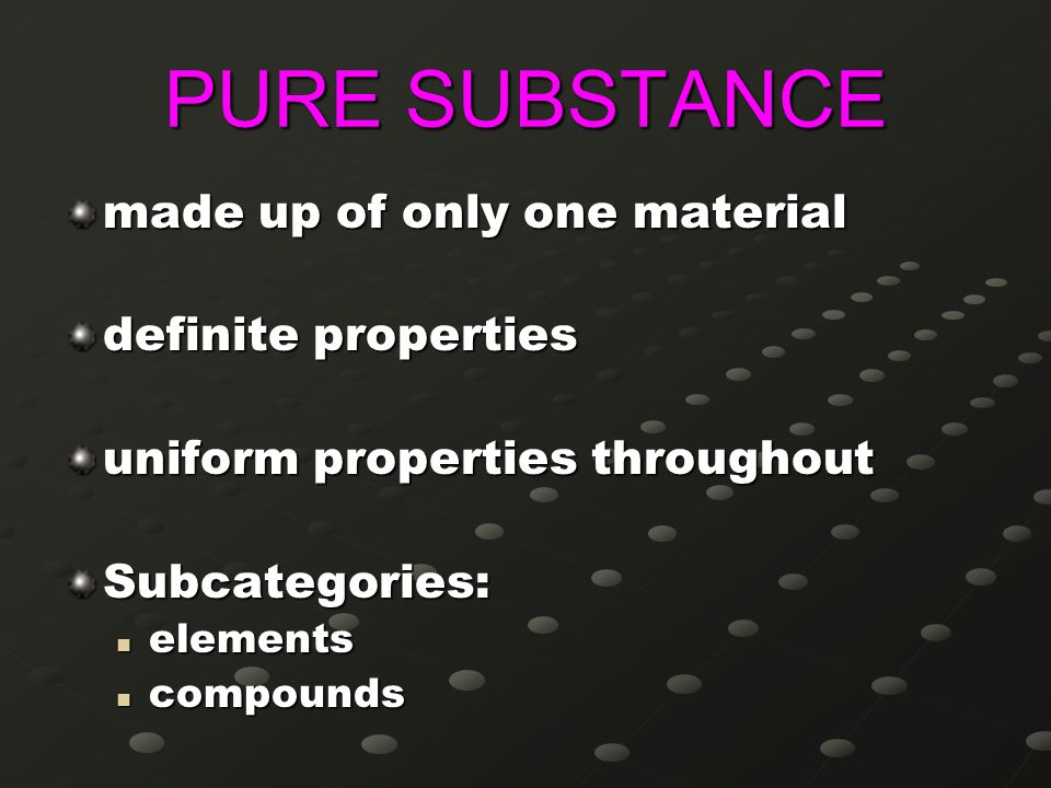 PURE SUBSTANCE made up of only one material definite properties