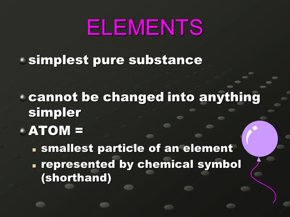 ELEMENTS simplest pure substance