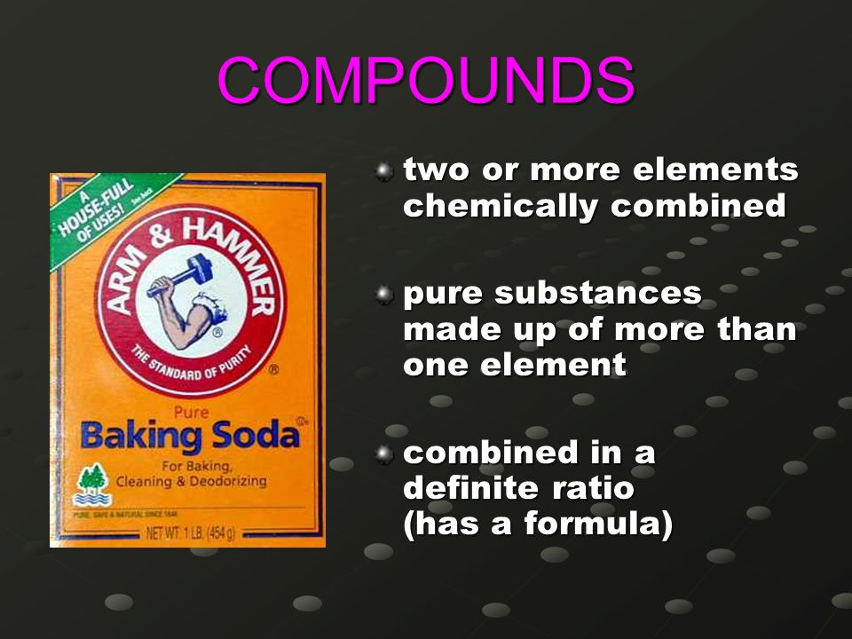COMPOUNDS two or more elements chemically combined