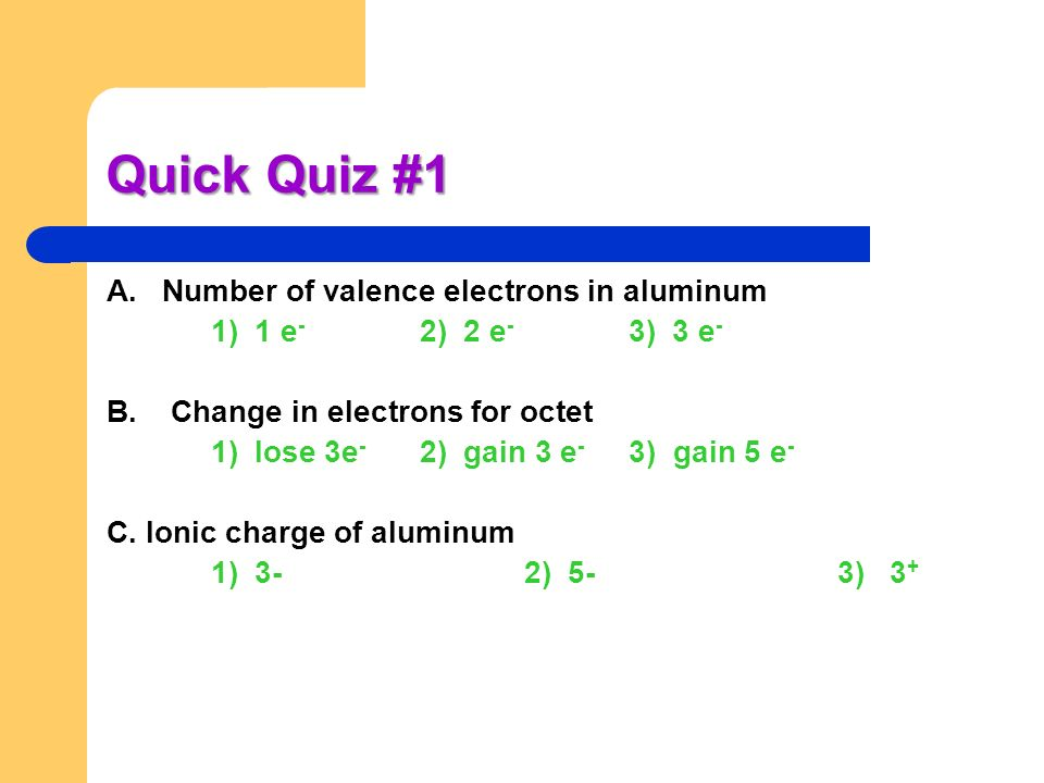 Quick Quiz #1 A. Number of valence electrons in aluminum