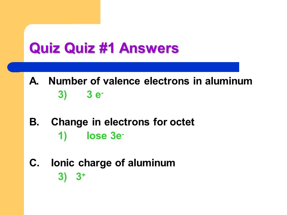 Quiz Quiz #1 Answers A. Number of valence electrons in aluminum