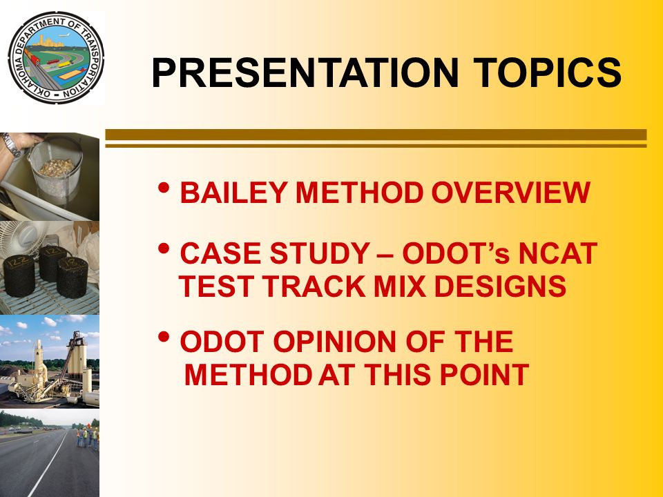 PRESENTATION TOPICS BAILEY METHOD OVERVIEW CASE STUDY – ODOT's NCAT