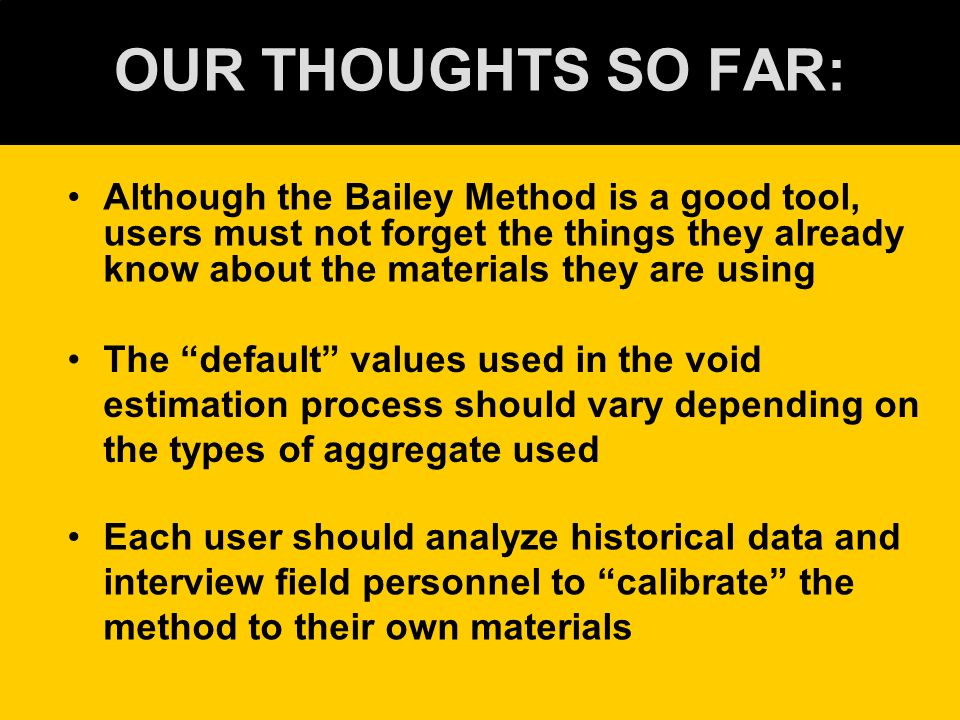 OUR THOUGHTS SO FAR: Although the Bailey Method is a good tool, users must not forget the things they already know about the materials they are using.