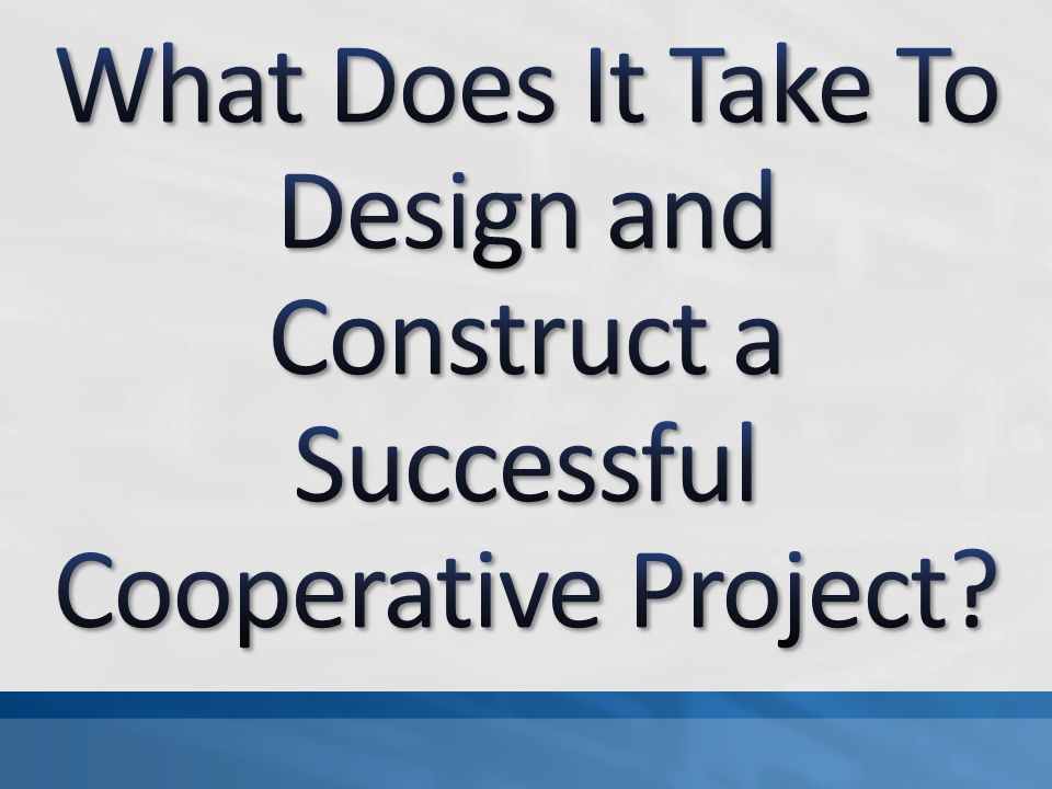 What Does It Take To Design and Construct a Successful Cooperative Project