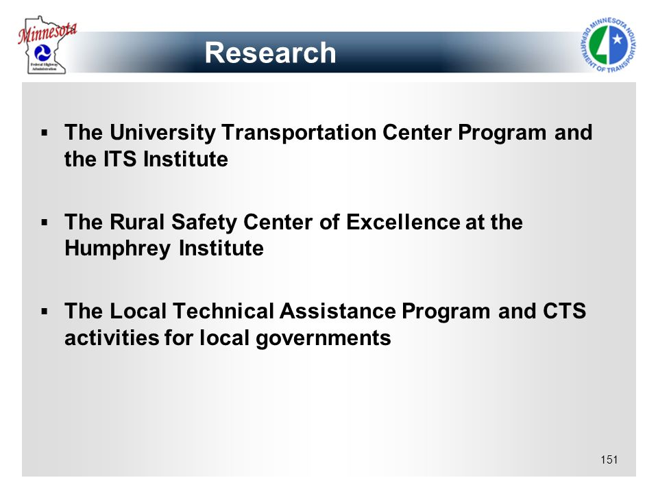 Research The University Transportation Center Program and the ITS Institute. The Rural Safety Center of Excellence at the Humphrey Institute.