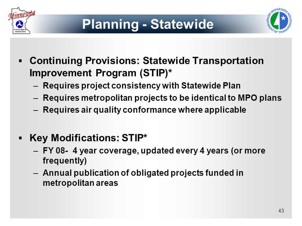 Planning - Statewide Continuing Provisions: Statewide Transportation Improvement Program (STIP)* Requires project consistency with Statewide Plan.