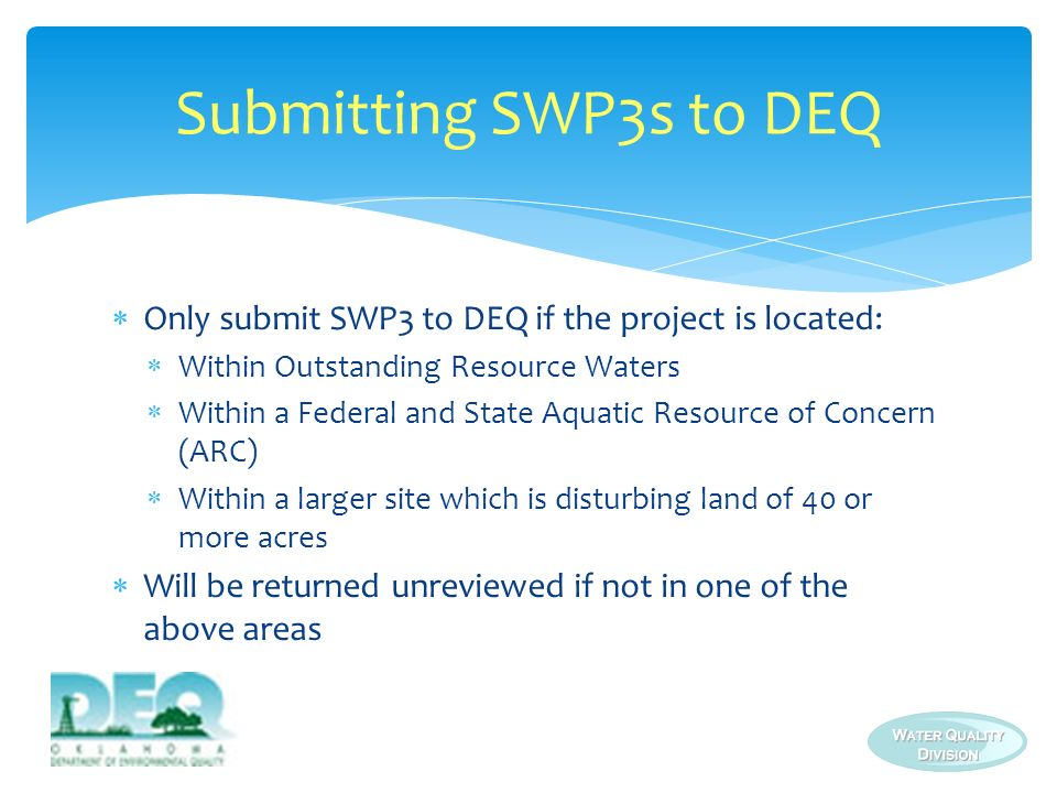 Submitting SWP3s to DEQ Only submit SWP3 to DEQ if the project is located: Within Outstanding Resource Waters.