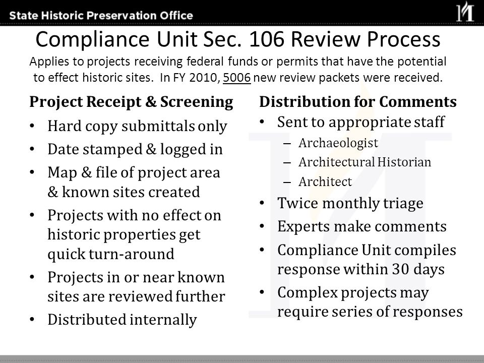 Compliance Unit Sec. 106 Review Process Applies to projects receiving federal funds or permits that have the potential to effect historic sites. In FY 2010, 5006 new review packets were received.