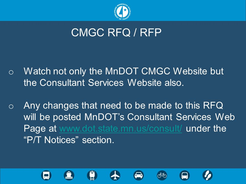 CMGC RFQ / RFP Watch not only the MnDOT CMGC Website but the Consultant Services Website also.