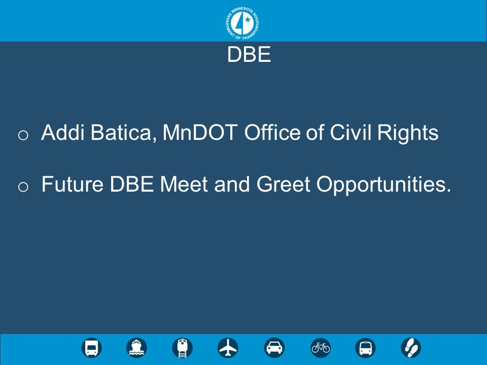 DBE Addi Batica, MnDOT Office of Civil Rights Future DBE Meet and Greet Opportunities.