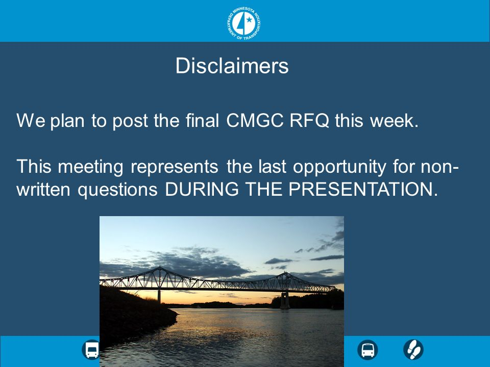 Disclaimers We plan to post the final CMGC RFQ this week.