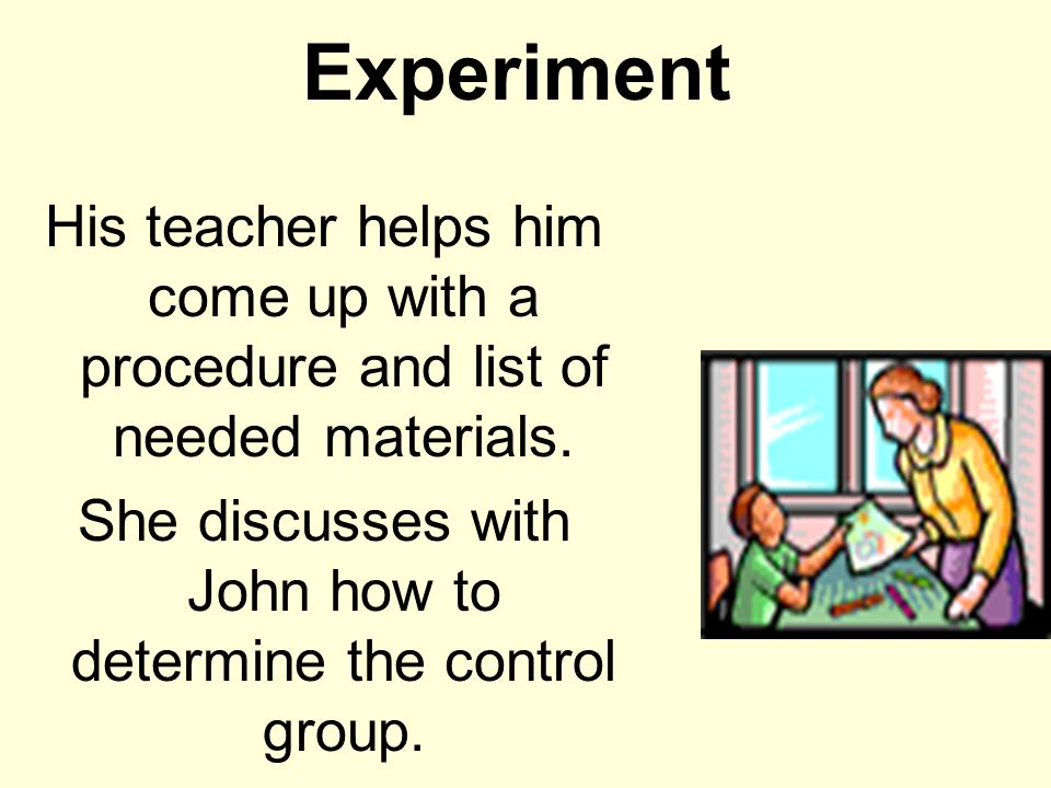 She discusses with John how to determine the control group.