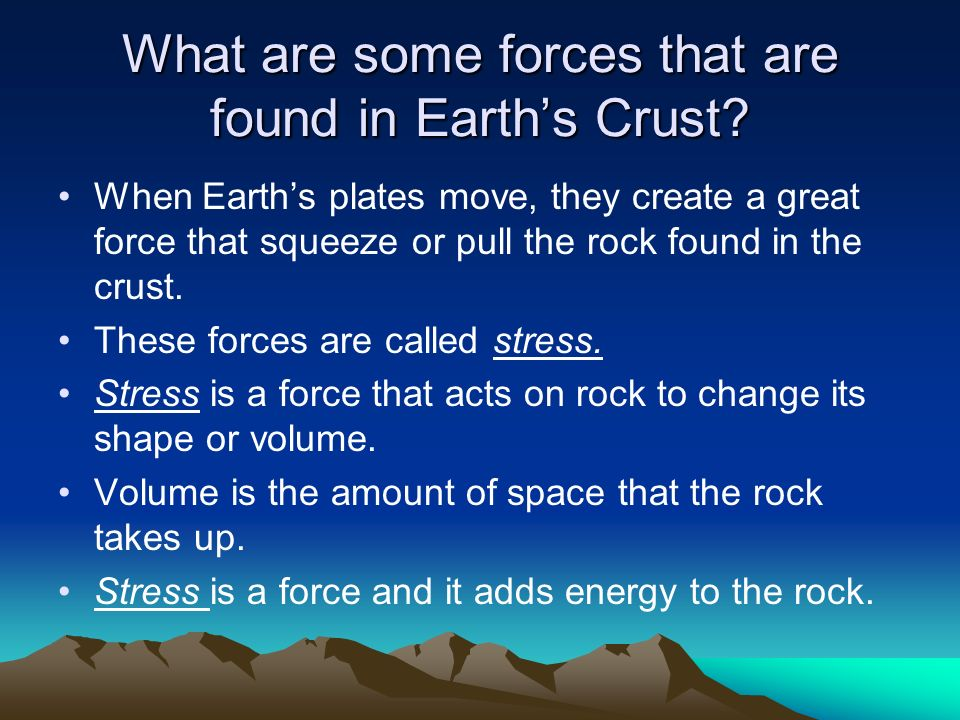 What are some forces that are found in Earth's Crust