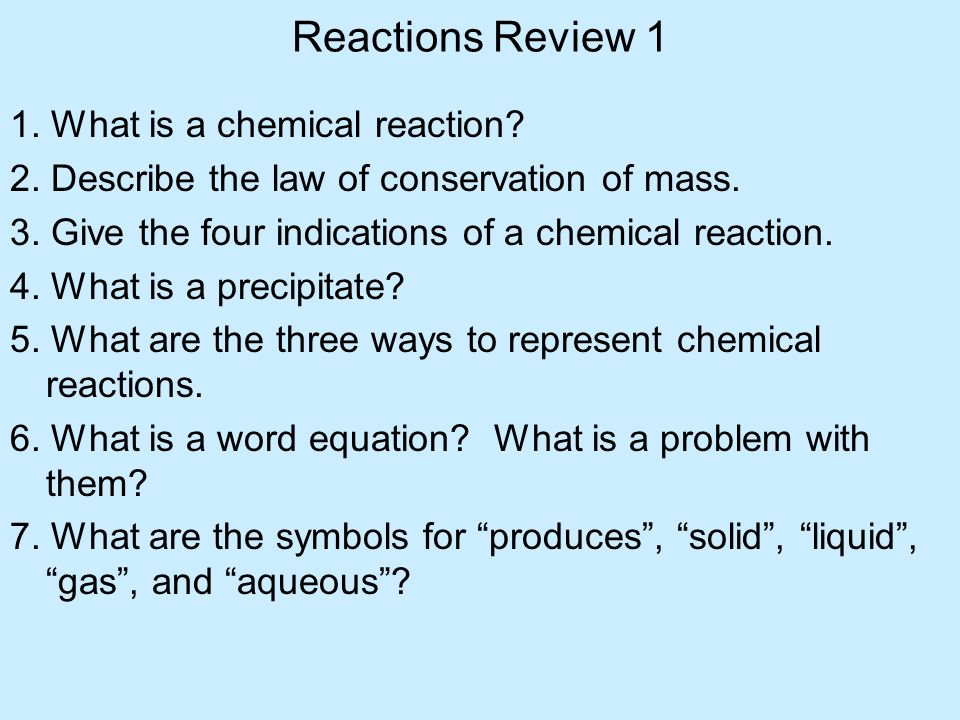 Reactions Review 1 1. What is a chemical reaction