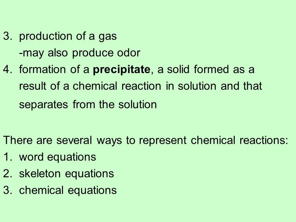 3. production of a gas -may also produce odor. 4. formation of a precipitate, a solid formed as a.