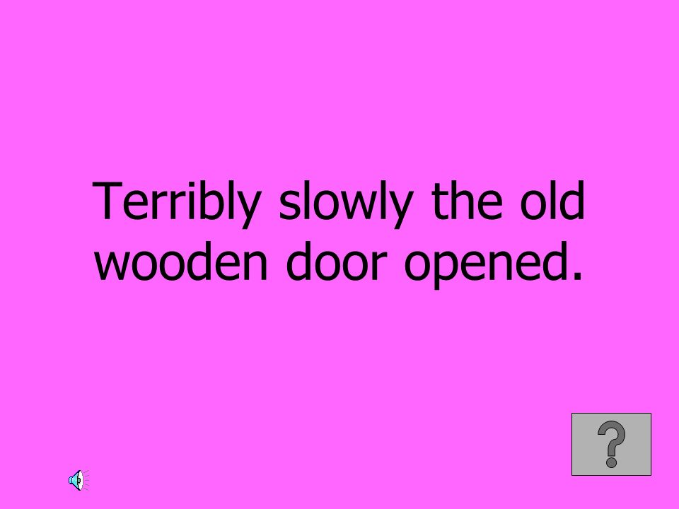 Terribly slowly the old wooden door opened.