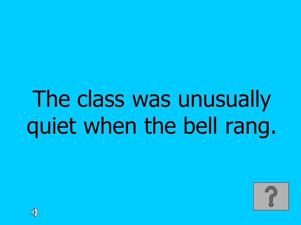 The class was unusually quiet when the bell rang.