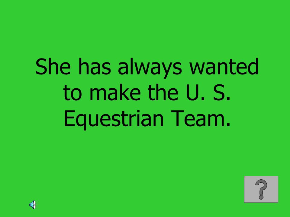 She has always wanted to make the U. S. Equestrian Team.