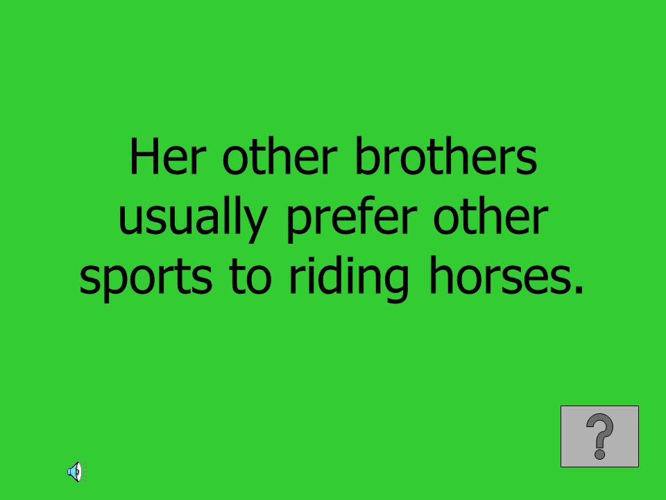 Her other brothers usually prefer other sports to riding horses.