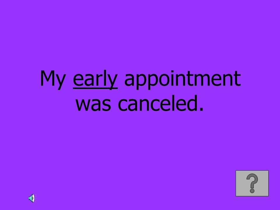 My early appointment was canceled.