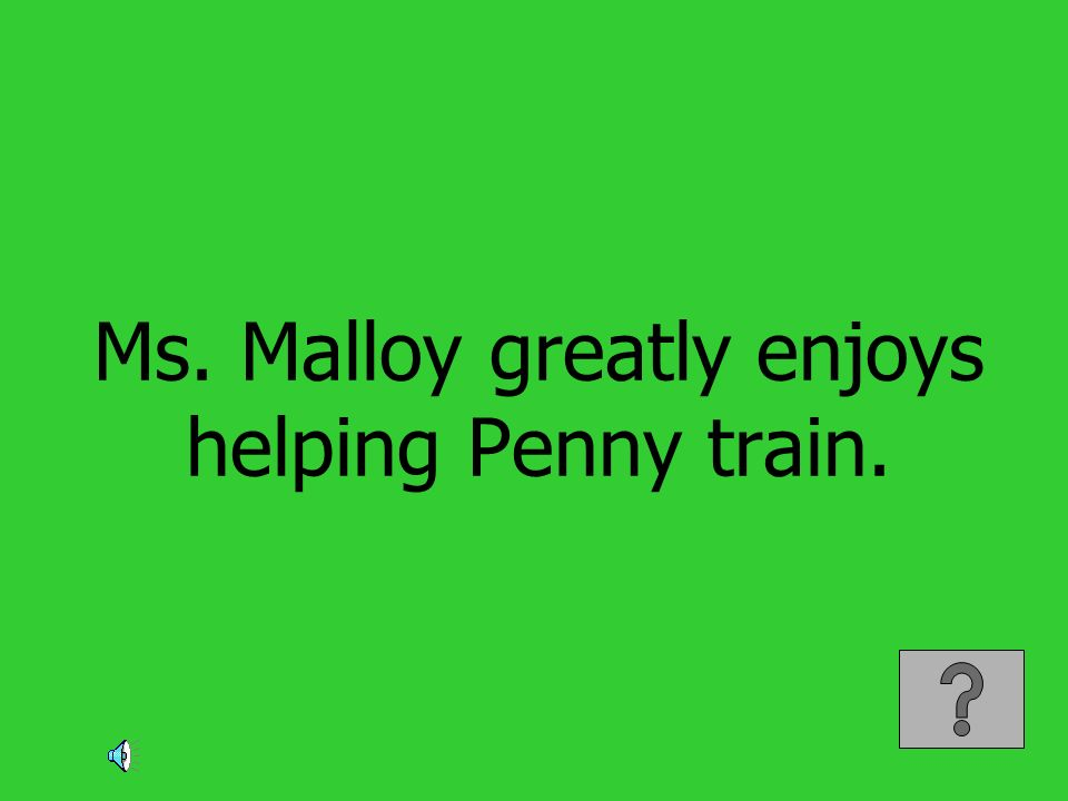 Ms. Malloy greatly enjoys helping Penny train.
