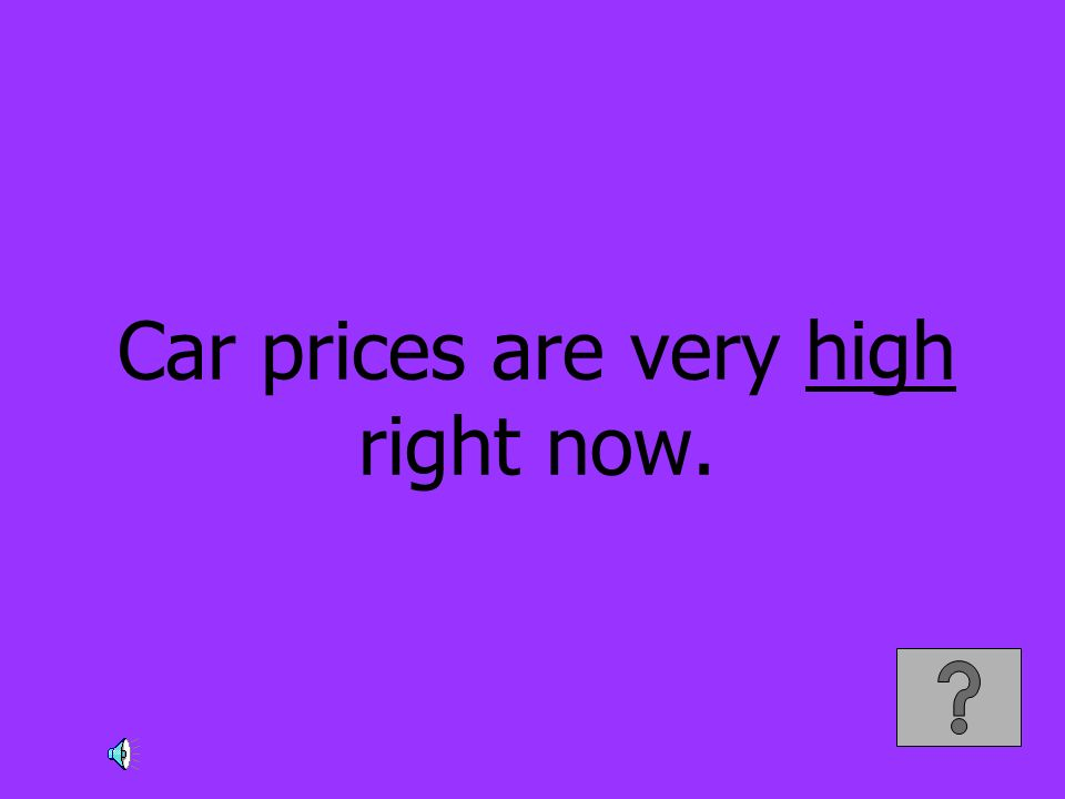 Car prices are very high right now.