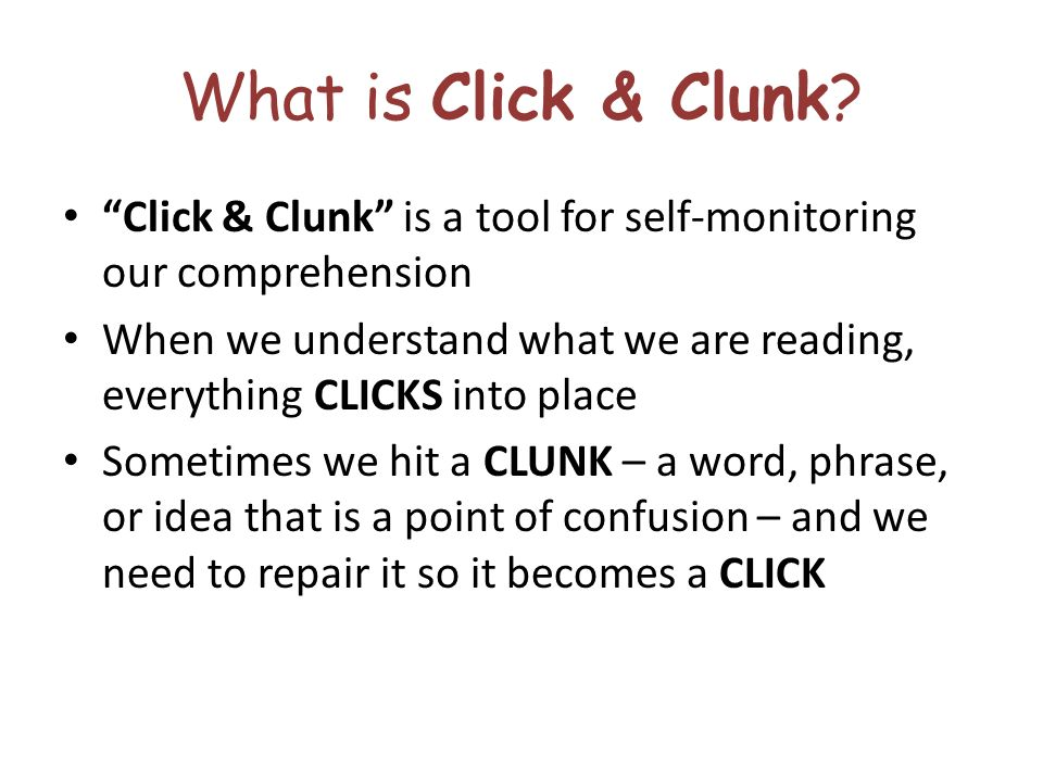 What is Click & Clunk Click & Clunk is a tool for self-monitoring our comprehension.
