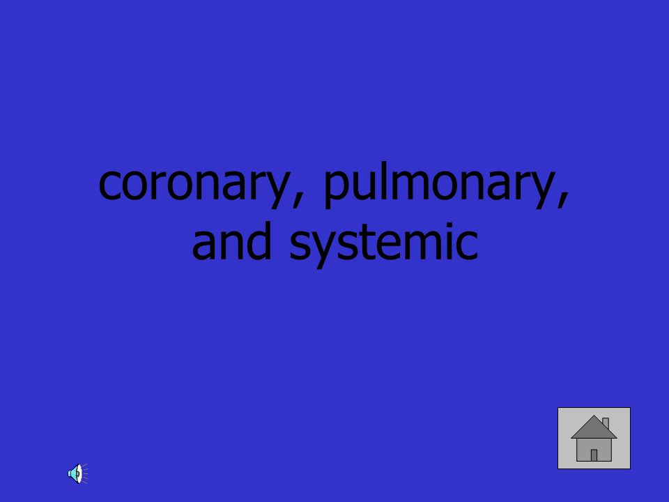 coronary, pulmonary, and systemic