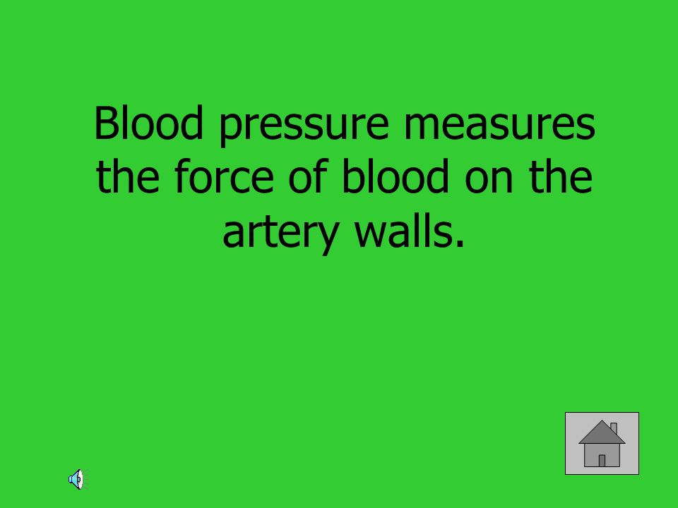 Blood pressure measures the force of blood on the artery walls.