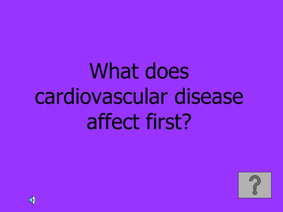 What does cardiovascular disease affect first