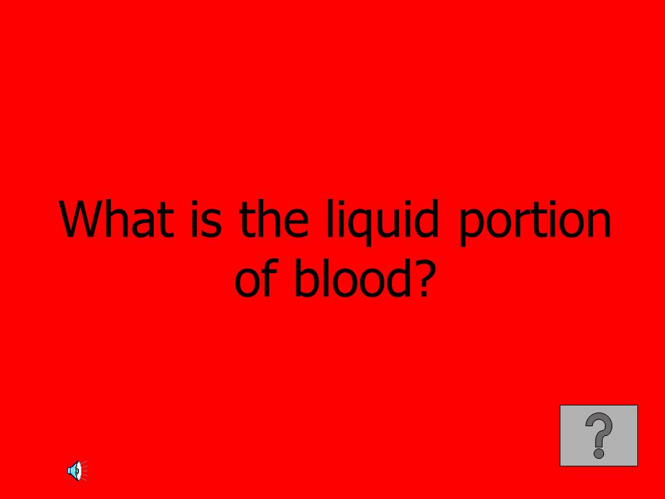 What is the liquid portion of blood