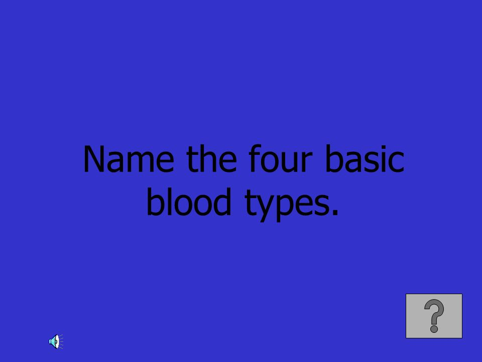 Name the four basic blood types.