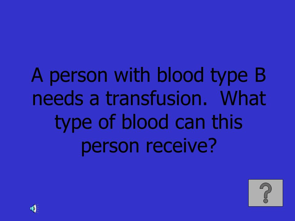 A person with blood type B needs a transfusion