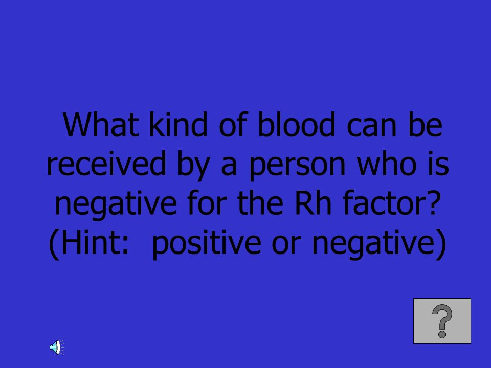 What kind of blood can be received by a person who is negative for the Rh factor.