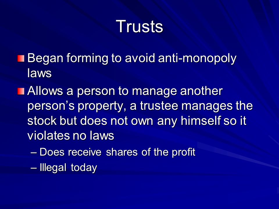 Trusts Began forming to avoid anti-monopoly laws