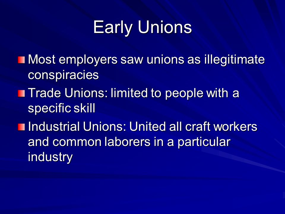Early Unions Most employers saw unions as illegitimate conspiracies