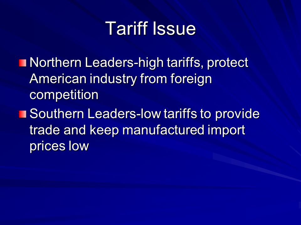 Tariff Issue Northern Leaders-high tariffs, protect American industry from foreign competition.